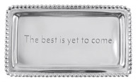 """Mariposa """"The Best is Yet to Come"""" Tray"""