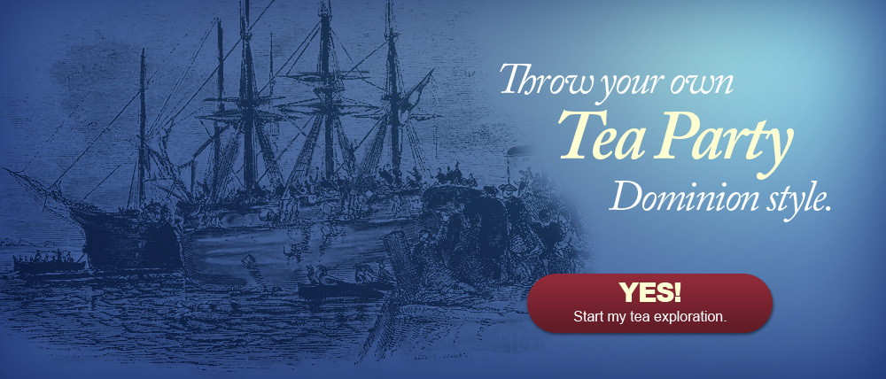 Throw your own tea party Dominion style.