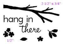 "Branch 2 1/2"" x 3/4""  Hang In There 1 3/4"" x 1 1/4""  Flowers 1/2"""