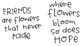 "Friends are flowers that never fade (1 5/8"" x 1 3/8"")  Where flowers bloom so does hope (1 3/8"" x 1 7/8"")"