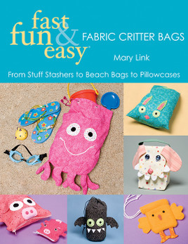 Fast, Fun & Easy Fabric Critter Bags Print-on-Demand Edition