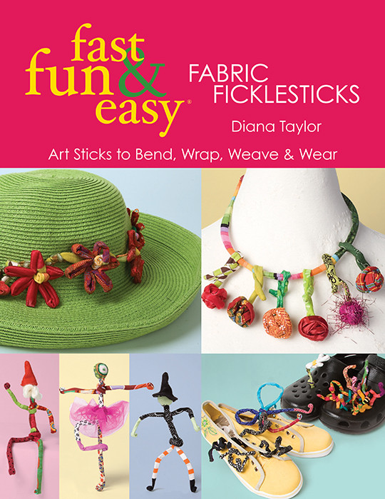 Fast, Fun & Easy Fabric Ficklesticks Print-on-Demand Edition