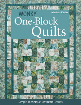 Wonky One-Block Quilts by Marlous Carter