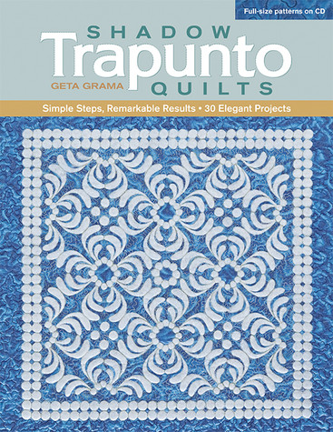 Shadow Trapunto Quilts: Simple Steps, Remarkable Results • 30 Elegant Projects by Geta Grama