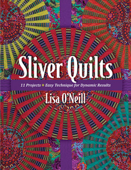 Sliver Quilts: 11 Projects • Easy Technique for Dynamic Results by Lisa O'Neill
