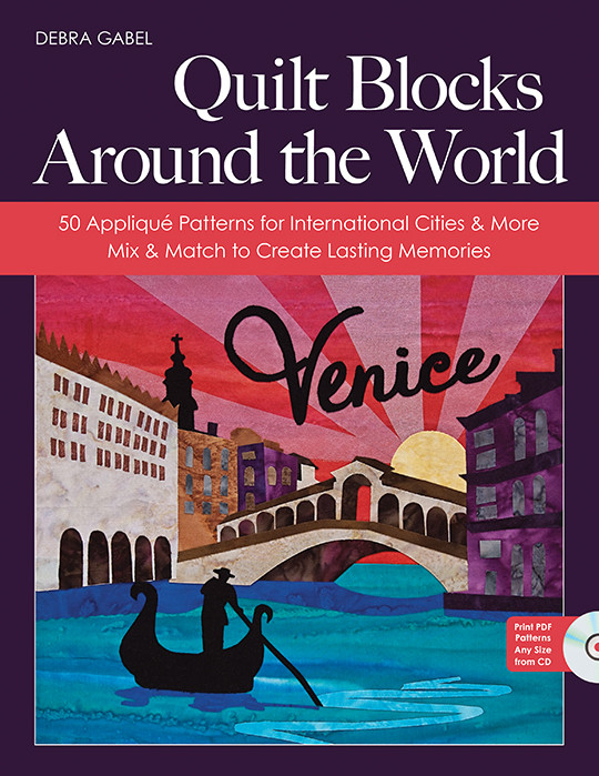 Quilt Blocks Around the World: 50 Applique Patterns for International Cities & More • Mix & Match to Create Lasting Memories by Debra Gabel