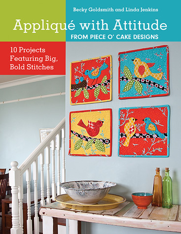 Appliqué with Attitude from Piece O' Cake Designs: 10 Projects Featuring Big, Bold Stitches by Becky Goldsmith and Linda Jenkins