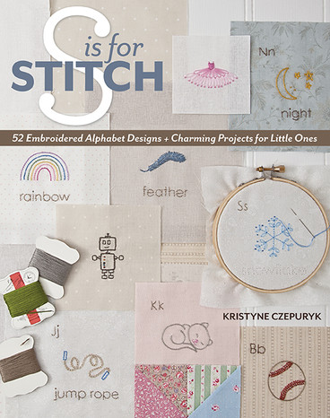 S is for Stitch: 52 Embroidered Alphabet Designs + Charming Projects for Little Ones by Kristyne Czepuryk