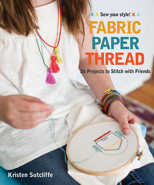 Fabric - Paper - Thread: 26 Projects to Stitch with Friends