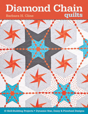 Diamond Chain Quilts: 10 Skill-Building Projects • Dynamic Star, Daisy & Pinwheel Designs by Barbara H. Cline