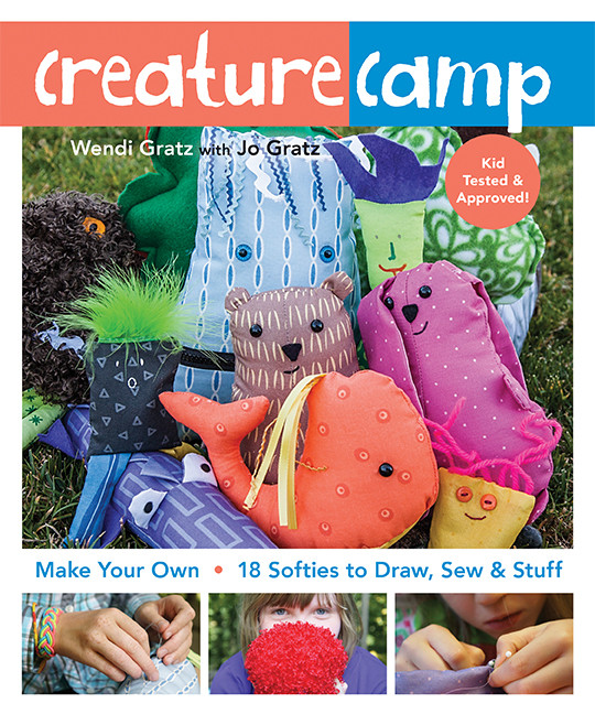 Creature Camp: Make Your Own * 18 Softies to Draw, Sew & Stuff by Wendi Gratz with Jo Gratz #CreatureCamp