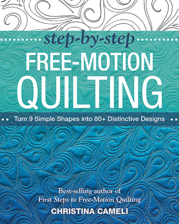 STEP-BY-STEP FREE-MOTION QUILTING Turn 9 Simple Shapes into 80+ Distinctive Designs * Best-selling author of First Steps to Free-Motion Quilting This is the perfect book for your domestic or long arm machine! by Christina Cameli #stepbystepFMQ
