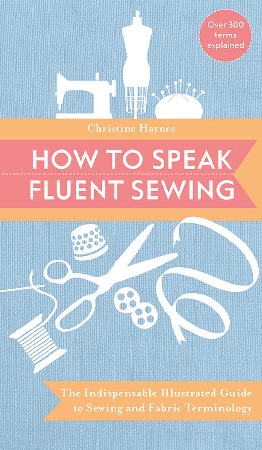 How to Speak Fluent Sewing by Christine Haynes #HowtoSpeakFluentSewing