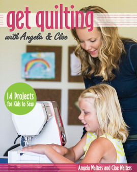 Get Quilting with Angela & Cloe: 14 Projects for Kids to Sew by Angela Walters and Cloe Walters #GetQuilting