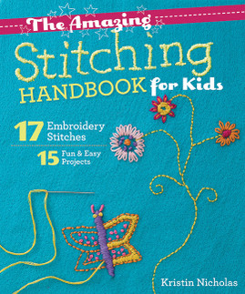 The Amazing Stitching Handbook for Kids: 17 Embroidery Stitches • 15 Fun & Easy Projects by Kristin Nicholas #TheAmazingStitchingHandbookforKids
