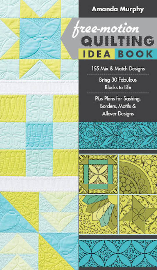 Free-Motion Quilting Idea Book: • 155 Mix & Match Designs • Bring 30 Fabulous Blocks to Life • Plus Plans for Sashing, Borders, Motifs & Allover Designs by Amanda Murphy