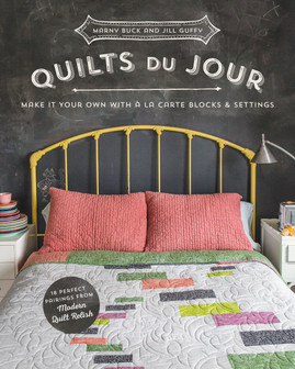 Quilts du Jour: Make It Your Own with à la Carte Blocks & Settings by Marny Buck and Jill Guffy