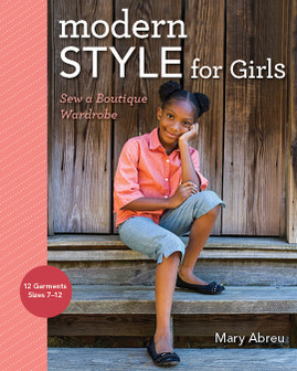 Modern Style for Girls: Sew a Boutique Wardrobe by Mary Abreu