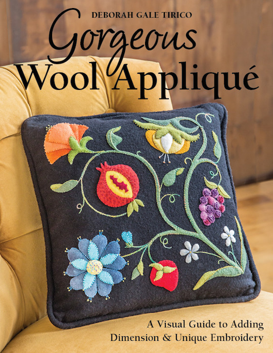 Gorgeous Wool Applique: A Visual Guide to Adding Dimension & Unique Embroidery by Deborah Gale Tirico