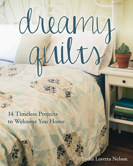 Dreamy Quilts: 14 Timeless Projects to Welcome You Home