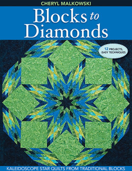 Blocks to Diamonds Kaleidoscope Star Quilts from Traditional Blocks by Cheryl Malkowski