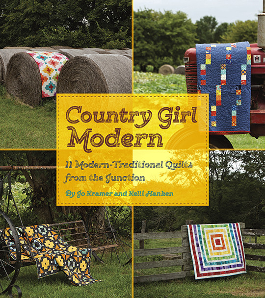Country Girl Modern: 11 Modern-Traditional Quilts from the Junction Jo Kramer and Kelli Hanken