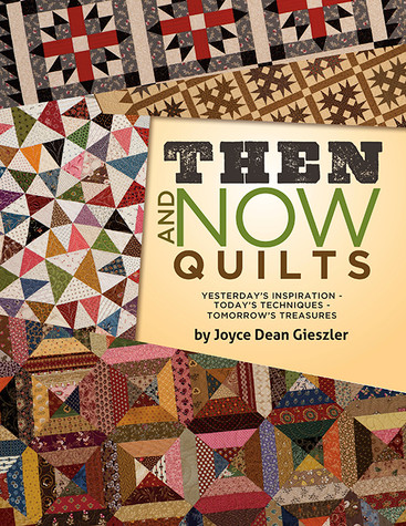 Then and Now Quilts: Yesterday's Inspiration - Today's Techniques - Tomorrow's Treasures