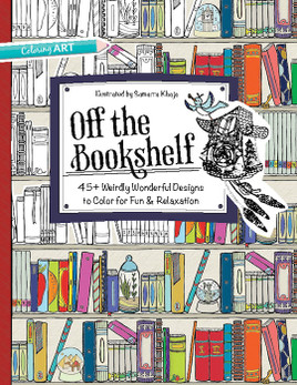 Off the Bookshelf: 45+ Weirdly Wonderful Designs to Color for Fun & Relaxation Illustrated by Samarra Khaja