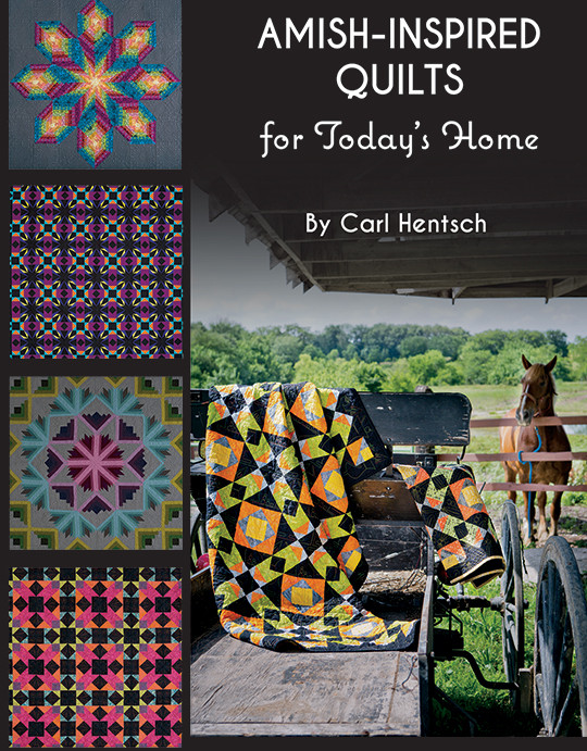 Amish-Inspired Quilts for Today: 10 Brilliant Patchwork Quilts by Carl Hentsch