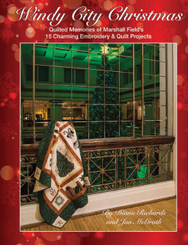 Windy City Christmas: Quilted Memories of Marshall Field's • 15 Charming Embroidery & Quilt Projects by Diana Richards and Jan McGrath