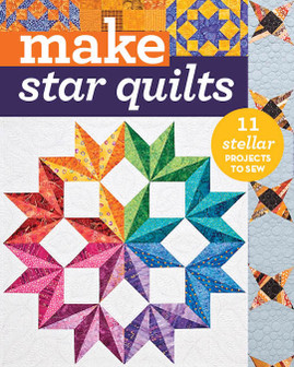 Make: Star Quilts: 11 Stellar Projects to Sew