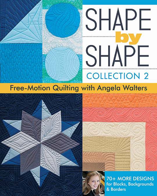 Shape by Shape, Collection 2: Free-Motion Quilting with Angela Walters • 70+ More Designs for Blocks, Backgrounds & Borders by Angela Walters