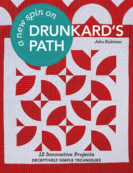 A New Spin on Drunkard's Path: 12 Innovative Projects * Deceptively Simple Techniques by John Kubiniec