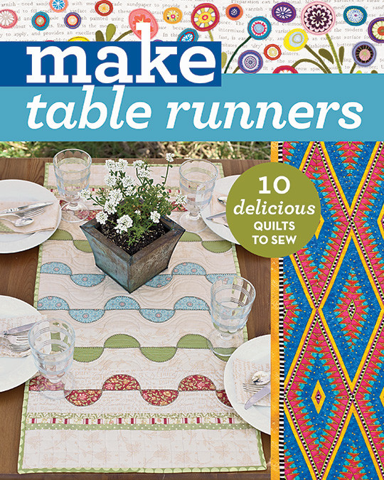 Table Runners: 10 Delicious Quilts to Sew
