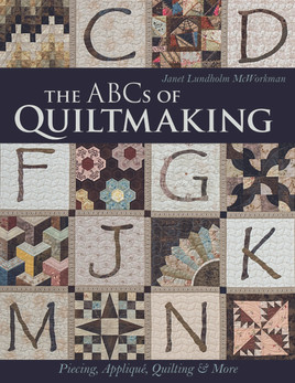 The ABCs of Quiltmaking: Piecing, Applique, Quilting & More by Janet Lundholm McWorkman