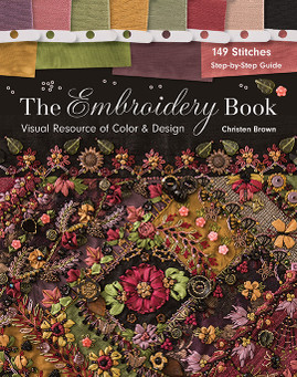 The Embroidery Book: Visual Resource of Color & Design * 149 Stitches * Step-by-Step Guide by Christen Brown