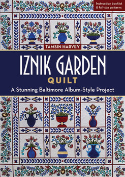 Iznik Garden Quilt: A Stunning Baltimore Album-Style Project by Tamsin Harvey