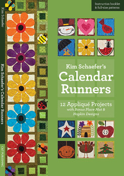 Kim Schaefer's Calendar Runners: 12 Appliqué Projects with Bonus Place Mat & Napkin Designs by Kim Schaefer