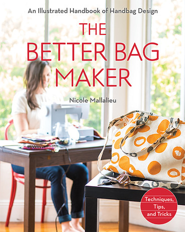 THE BETTER BAG MAKER An Illustrated Handbook of Handbag Design - Techniques, Tips, and Tricks by Nicole Mallalieu 10 skill-building projects, fully explained with detailed tutorials and illustrations, make this book a source of inspiration and instruction #ctpublishing #stashbooks #nicoleMallalieu #bags #purses #handbags