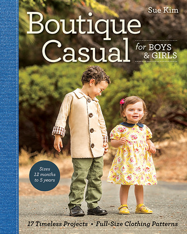 Boutique Casual for Boys & Girls by Sue Kim Make, Mix, and Match: 20 stylish projects for your children's wardrobe  #ctpublishing #stashbooks #suekim #kidsewing #kcw #kidsclothes