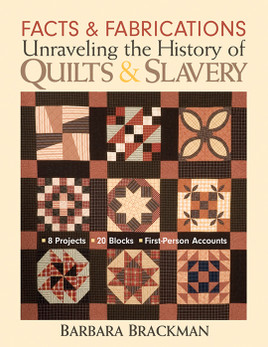 Facts & Fabrications - Unraveling the History of Quilts & Slavery Print-on-Demand Edition
