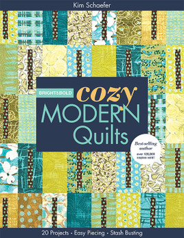 Bright & Bold Cozy Modern Quilts: 20 Projects • Easy Piecing • Stash Busting by Kim Schaefer
