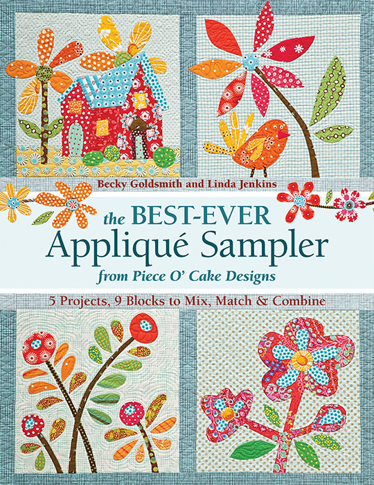 The Best-Ever Appliqué Sampler from Piece O' Cake Designs: 5 Projects, 9 Blocks to Mix, Match & Combine by Becky Goldsmith and Linda Jenkins