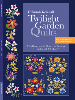 Twilight Garden Quilts: • 2 Wallhangings, 22 Flowers to Applique • Tips for Silk & Cotton by Deborah Kemball