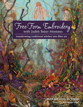Free-Form Embroidery with Judith Baker Montano: Transforming Traditional Stitches into Fiber Art by Judith Baker Montano
