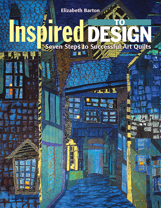 Inspired to Design: Seven Steps to Successful Art Quilts by Elizabeth Barton