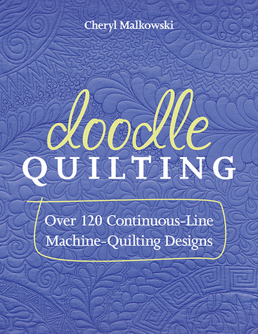 Doodle Quilting: Over 120 Continuous-Line Machine-Quilting Designs by Cheryl Malkowski
