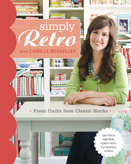 Simply Retro with Camille Roskelley: Fresh Quilts from Classic Blocks by Camille Roskelley