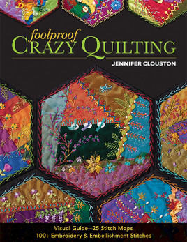 Foolproof Crazy Quilting: Visual Guide - 25 Stitch Maps • 100+ Embroidery & Embellishment Stitches by Jennifer Clouston #FoolproofCrazyQuilting
