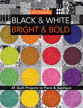 Black & White, Bright & Bold: 24 Quilt Projects to Piece & Appliqué by Kim Schaefer #BlackandWhiteBrightandBold